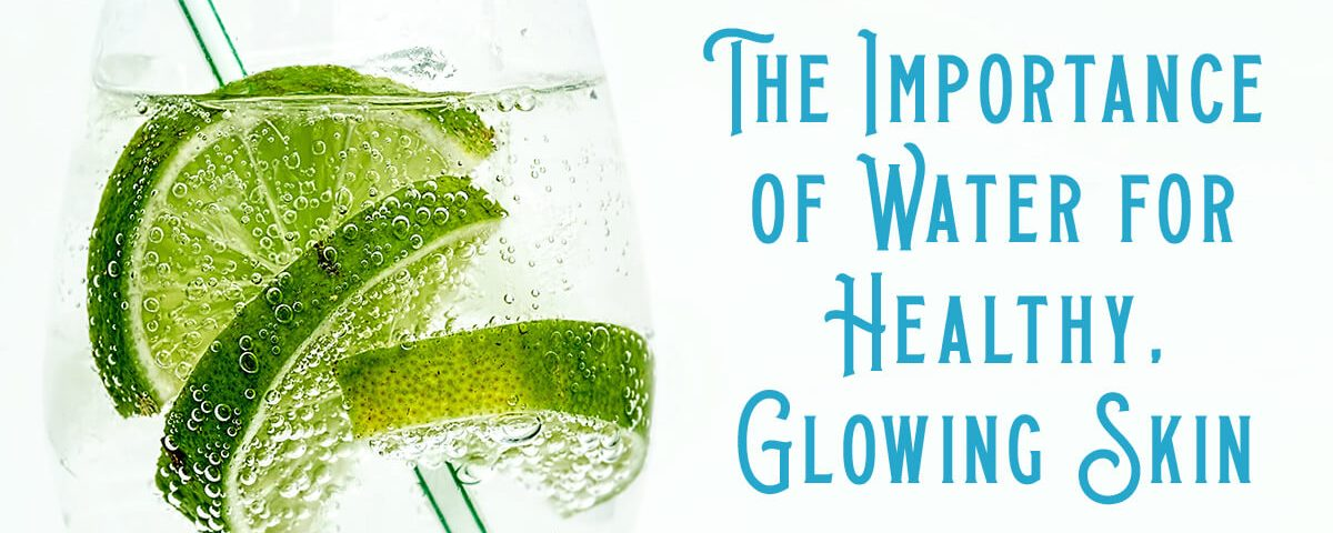The Importance of Water for Healthy, Glowing Skin