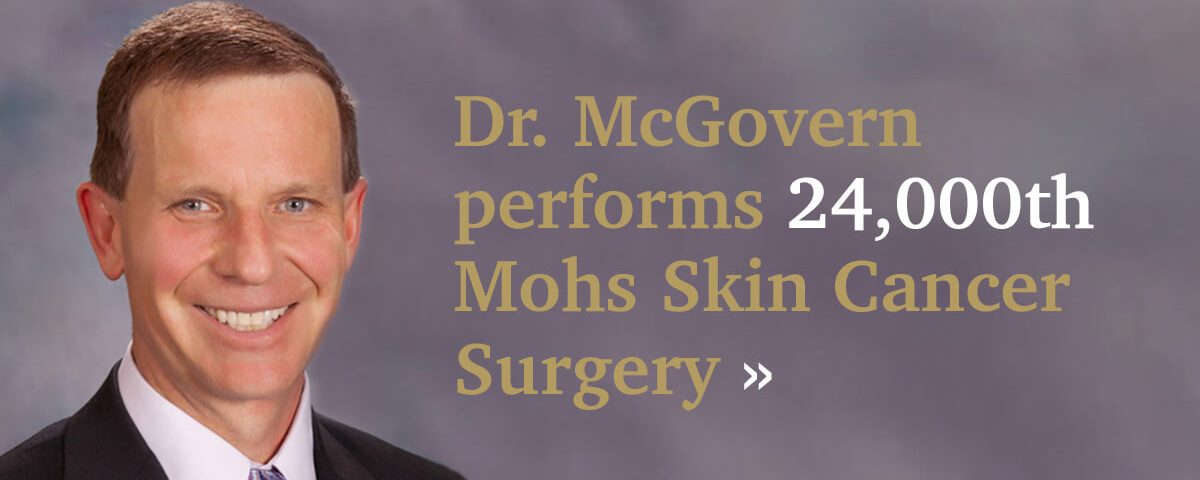 Dr. McGovern performs 24,000th Mohs Skin Cancer Surgery