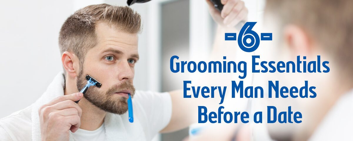 6 grooming essentials every man needs before a date