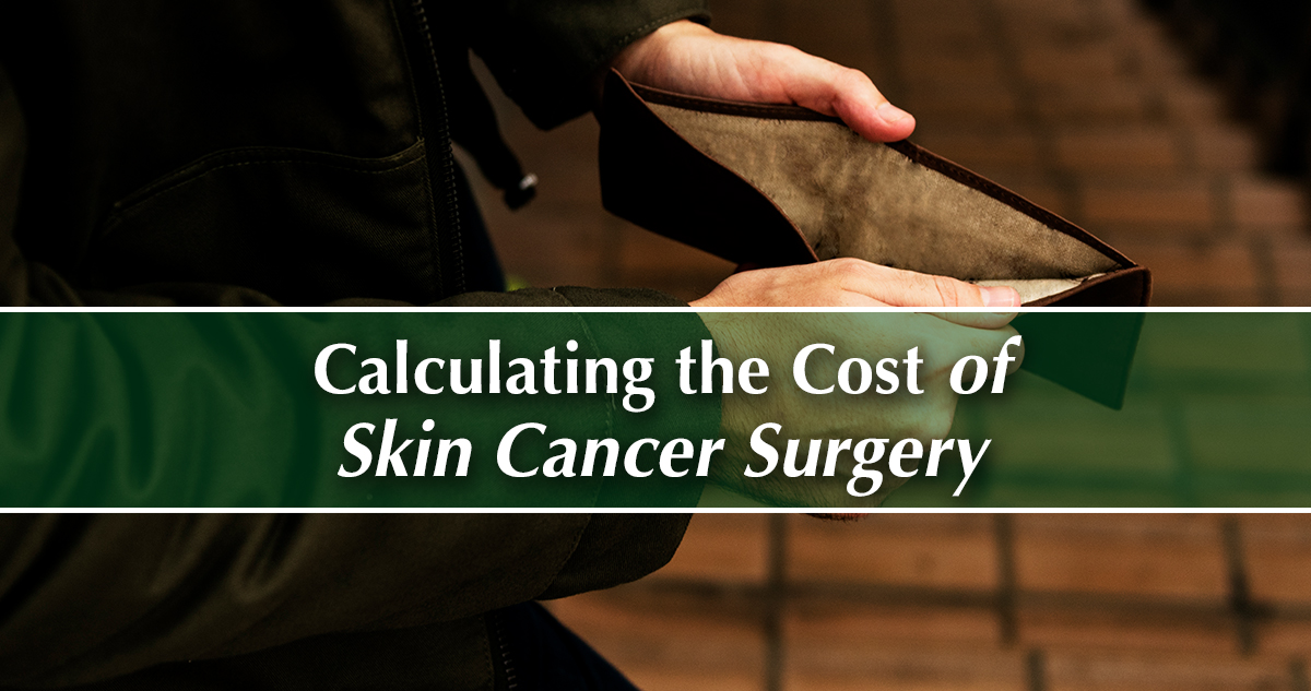 Calculating The Cost Of Skin Cancer Surgery Fort Wayne Dermatology